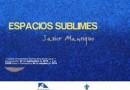 """7 de septiembre. """"Espacios sublimes"""", muestra pictórica de Javier Manrique"""