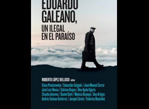 """""""Galeano, un ilegal en el paraíso"""""""